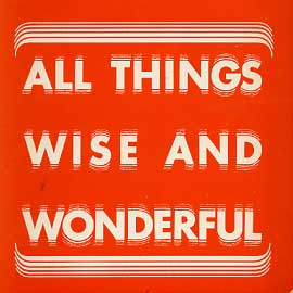 All Things Wise and Wonderf...