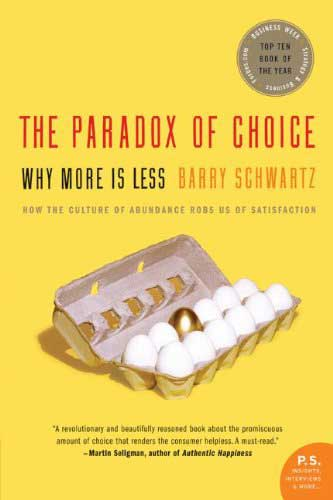 The Paradox of Choice: Why ...
